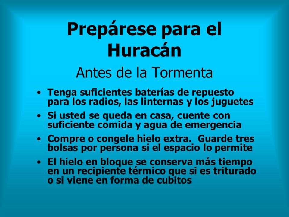 Prepárese para el Huracán Antes de la Tormenta Tenga suficientes baterías de repuesto para los radios, las linternas y los juguetes Si usted se queda
