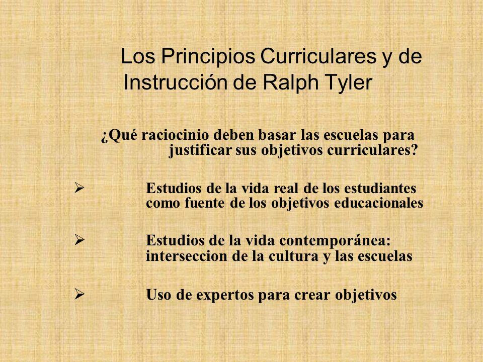 Los Principios Curriculares y de Instrucción de Ralph Tyler ¿Qué raciocinio deben basar las escuelas para justificar sus objetivos curriculares? Estud