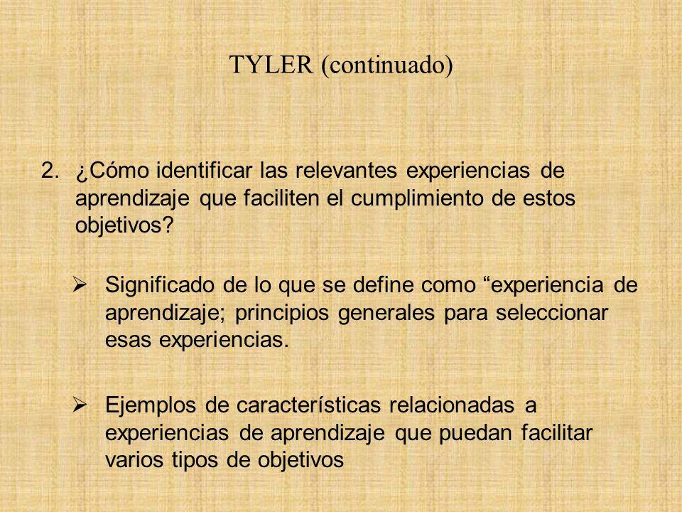 TYLER (continuado) 2.¿Cómo identificar las relevantes experiencias de aprendizaje que faciliten el cumplimiento de estos objetivos? Significado de lo
