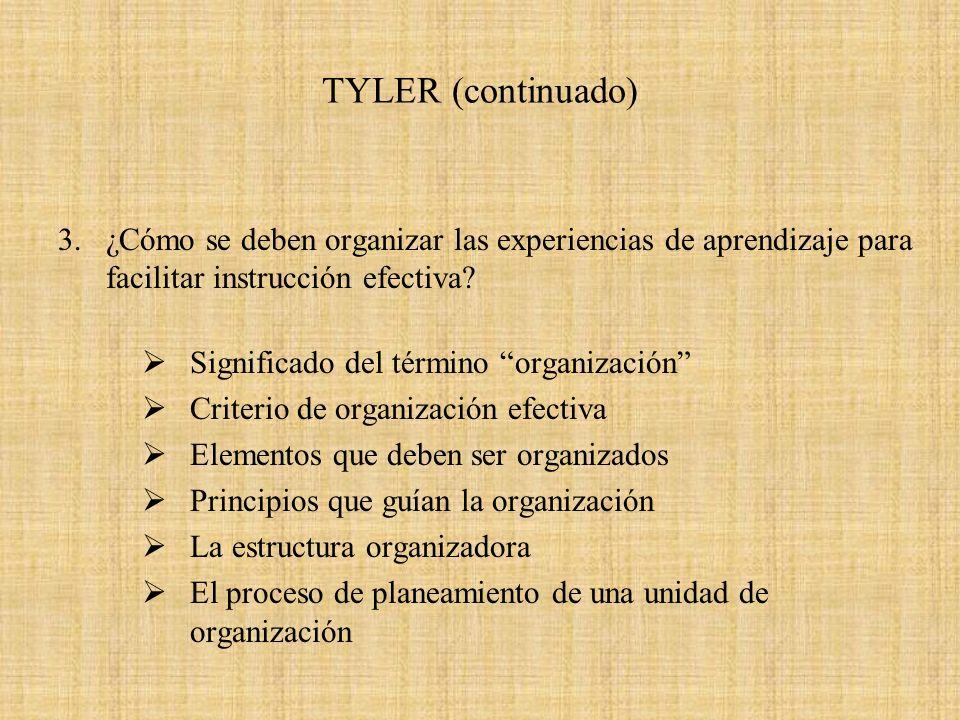 TYLER (continuado) 3. ¿Cómo se deben organizar las experiencias de aprendizaje para facilitar instrucción efectiva? Significado del término organizaci