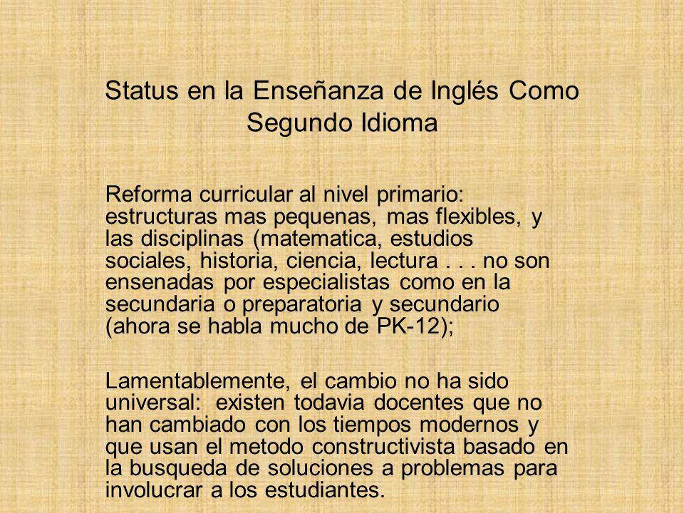 Status en la Enseñanza de Inglés Como Segundo Idioma Reforma curricular al nivel primario: estructuras mas pequenas, mas flexibles, y las disciplinas