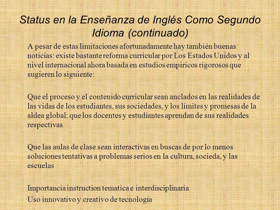 Status en la Enseñanza de Inglés Como Segundo Idioma (continuado) A pesar de estas limitaciones afortunadamente hay también buenas noticias: existe ba