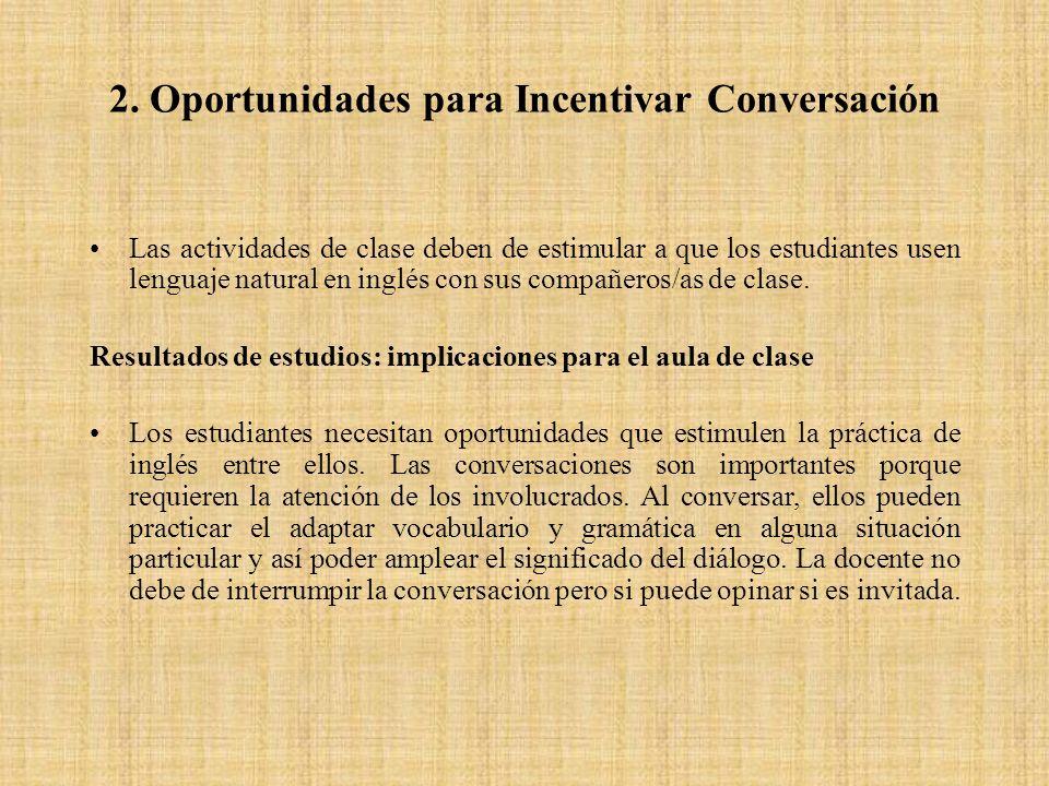2. Oportunidades para Incentivar Conversación Las actividades de clase deben de estimular a que los estudiantes usen lenguaje natural en inglés con su
