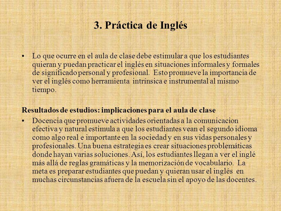 3. Práctica de Inglés Lo que ocurre en el aula de clase debe estimular a que los estudiantes quieran y puedan practicar el inglés en situaciones infor