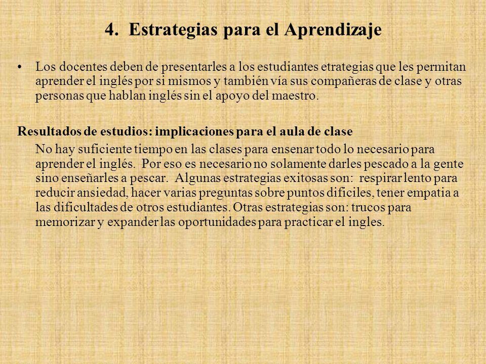 4. Estrategias para el Aprendizaje Los docentes deben de presentarles a los estudiantes etrategias que les permitan aprender el inglés por si mismos y