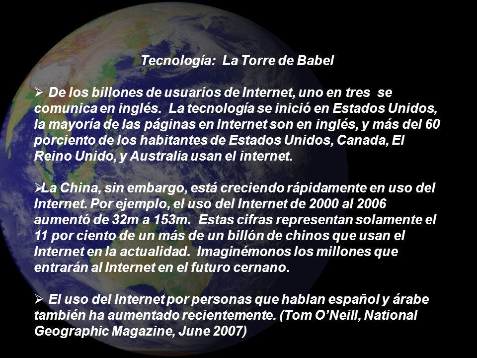 Tecnología: La Torre de Babel De los billones de usuarios de Internet, uno en tres se comunica en inglés. La tecnología se inició en Estados Unidos, l