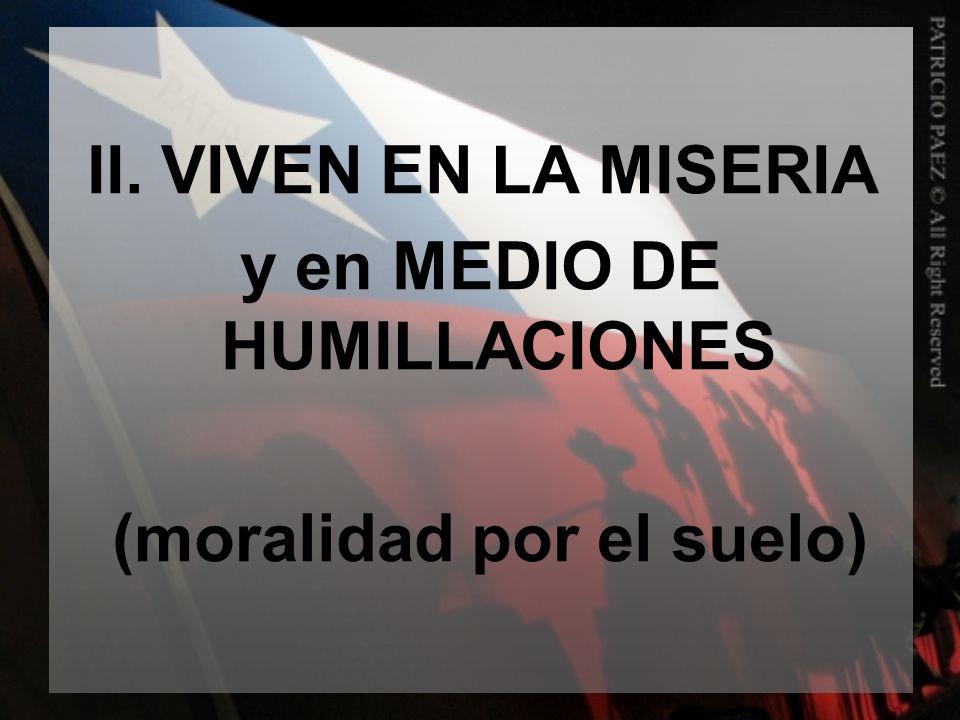 II. VIVEN EN LA MISERIA y en MEDIO DE HUMILLACIONES (moralidad por el suelo)