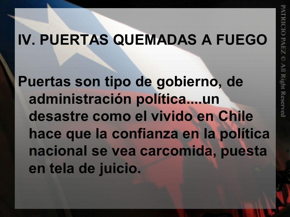 IV. PUERTAS QUEMADAS A FUEGO Puertas son tipo de gobierno, de administración política....un desastre como el vivido en Chile hace que la confianza en
