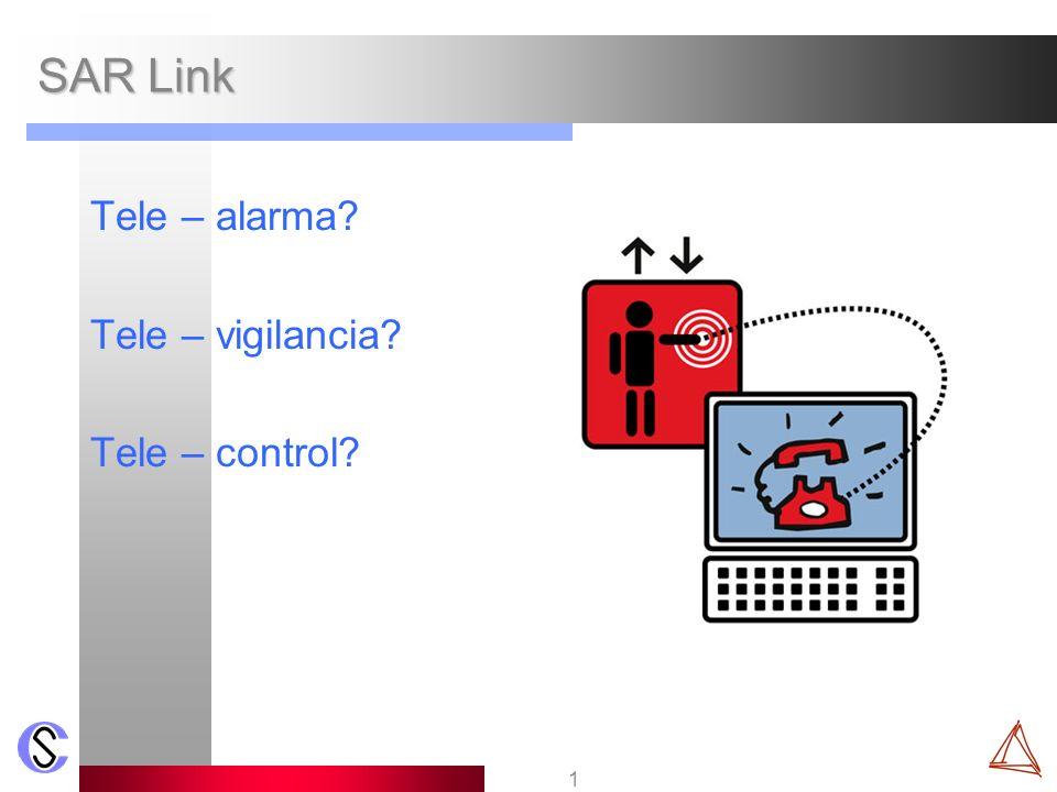 1 SAR Link Tele – alarma? Tele – vigilancia? Tele – control?