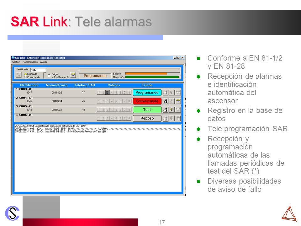 17 SAR Link: Tele alarmas Conforme a EN 81-1/2 y EN 81-28 Recepción de alarmas e identificación automática del ascensor Registro en la base de datos T