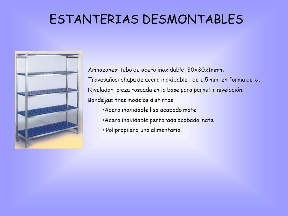 ESTANTERIAS DESMONTABLES Armazones: tubo de acero inoxidable 30x30x1mmm Travesaños: chapa de acero inoxidable de 1,5 mm.