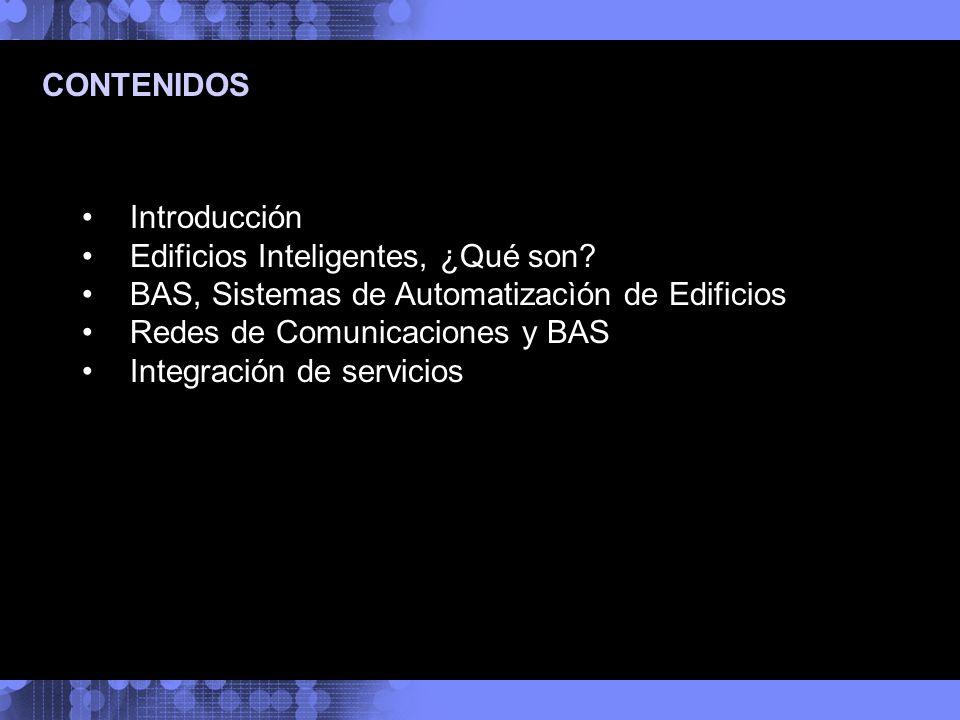 Introducción Edificios Inteligentes, ¿Qué son? BAS, Sistemas de Automatizacìón de Edificios Redes de Comunicaciones y BAS Integración de servicios CON