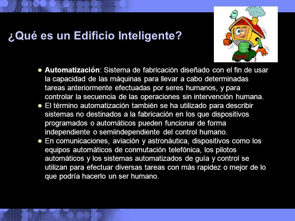 ¿Qué es un Edificio Inteligente? Automatización: Sistema de fabricación diseñado con el fin de usar la capacidad de las máquinas para llevar a cabo de