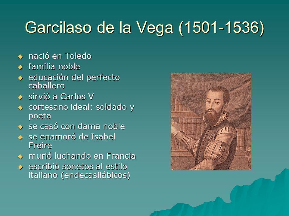 Garcilaso de la Vega (1501-1536) nació en Toledo nació en Toledo familia noble familia noble educación del perfecto caballero educación del perfecto c