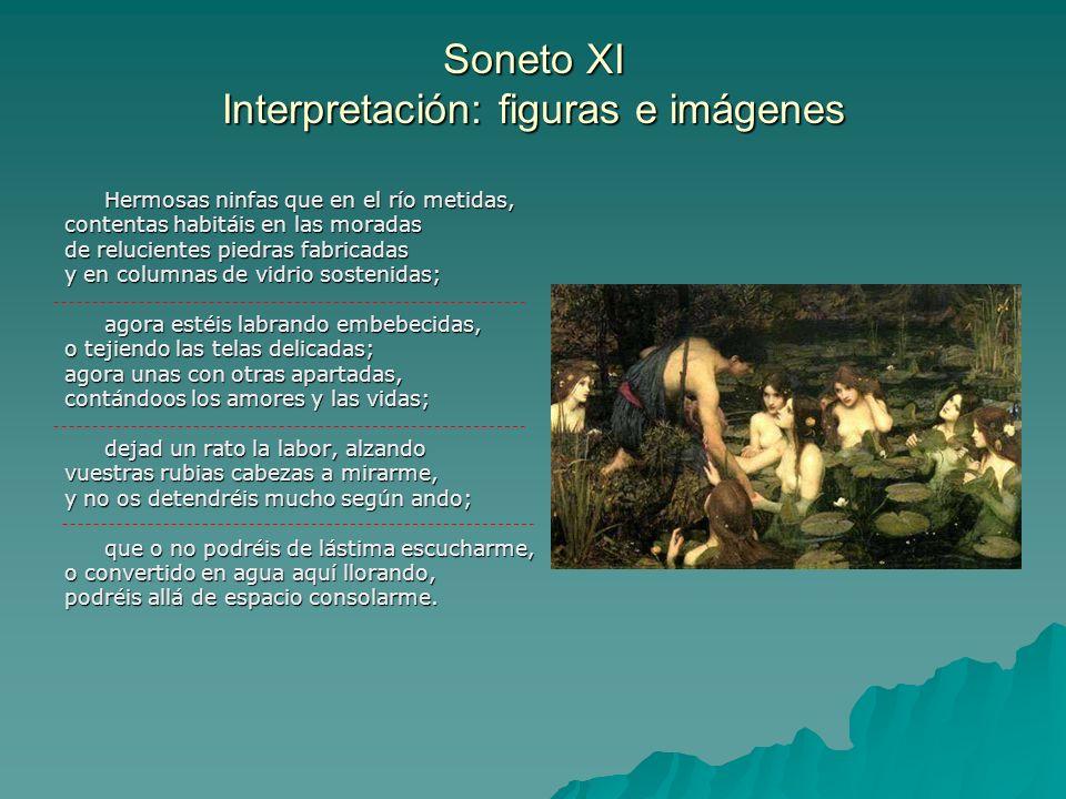 Soneto XI Interpretación: figuras e imágenes Hermosas ninfas que en el río metidas, contentas habitáis en las moradas de relucientes piedras fabricada