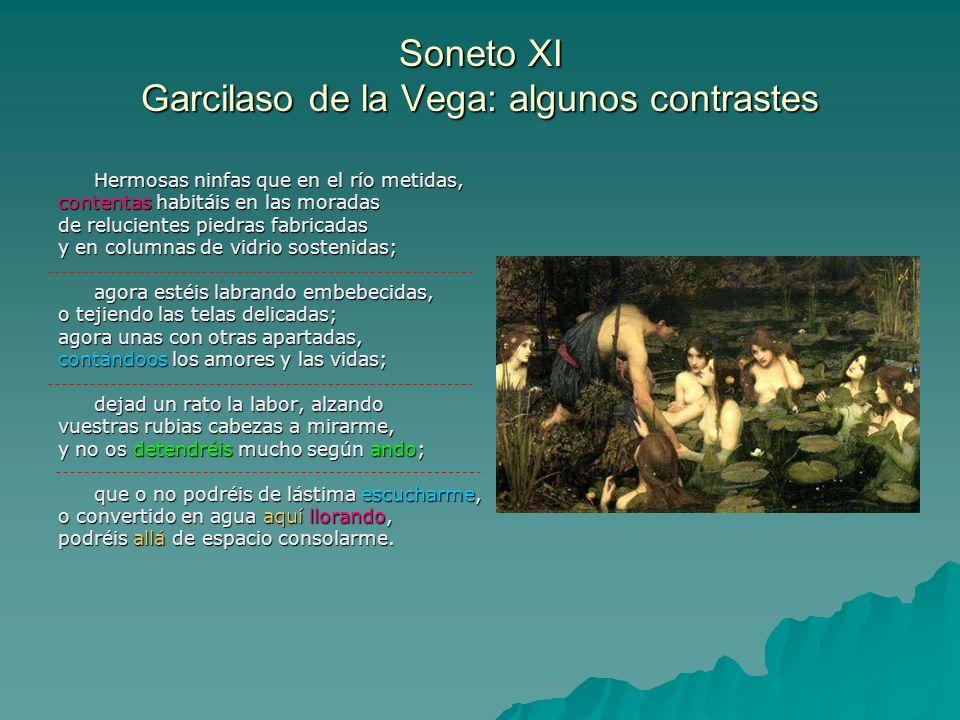 Soneto XI Garcilaso de la Vega: algunos contrastes Hermosas ninfas que en el río metidas, contentas habitáis en las moradas de relucientes piedras fab