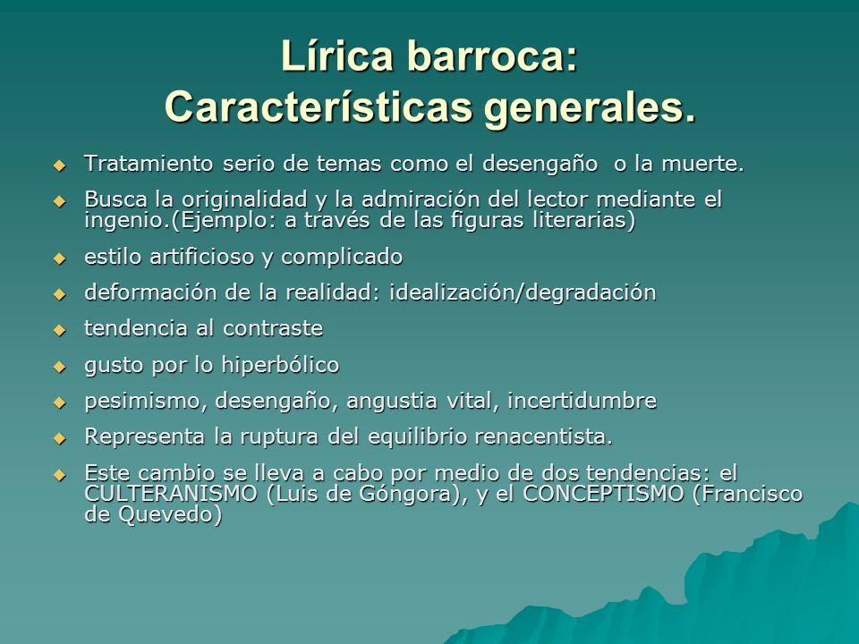 Lírica barroca: Características generales. Tratamiento serio de temas como el desengaño o la muerte. Tratamiento serio de temas como el desengaño o la