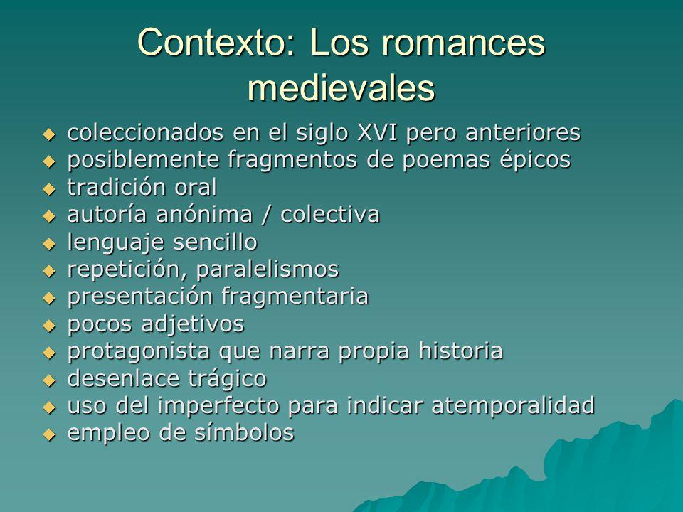 Contexto: Los romances medievales coleccionados en el siglo XVI pero anteriores coleccionados en el siglo XVI pero anteriores posiblemente fragmentos