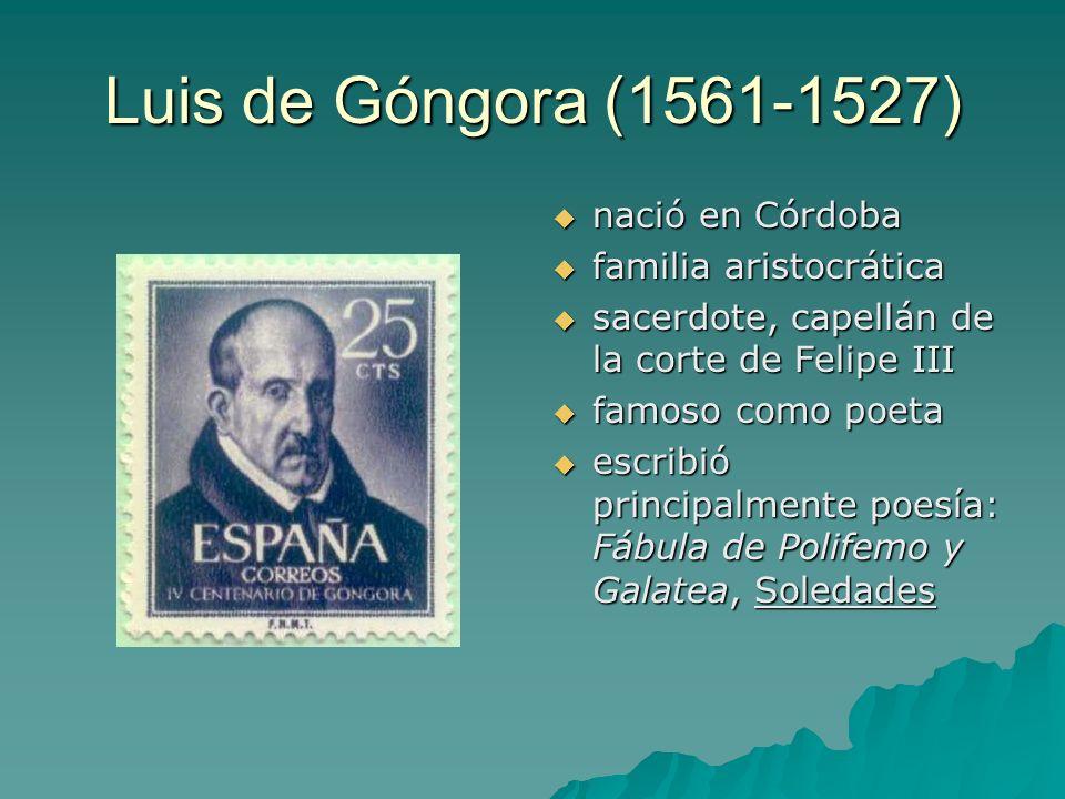Luis de Góngora (1561-1527) nació en Córdoba nació en Córdoba familia aristocrática familia aristocrática sacerdote, capellán de la corte de Felipe II