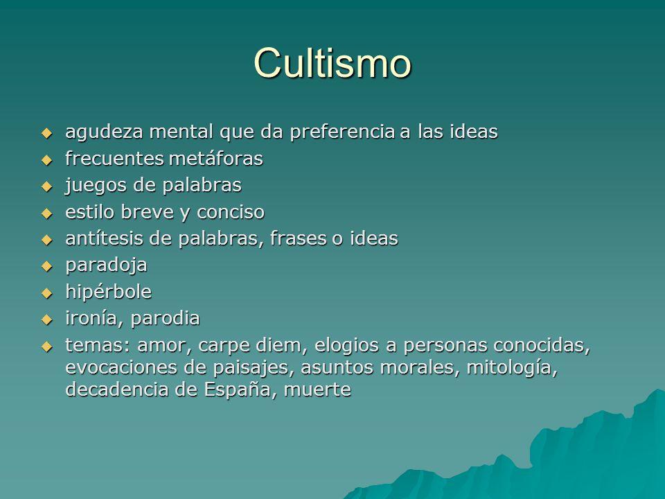 Cultismo agudeza mental que da preferencia a las ideas agudeza mental que da preferencia a las ideas frecuentes metáforas frecuentes metáforas juegos