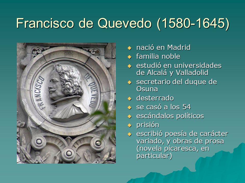 Francisco de Quevedo (1580-1645) nació en Madrid nació en Madrid familia noble familia noble estudió en universidades de Alcalá y Valladolid estudió e