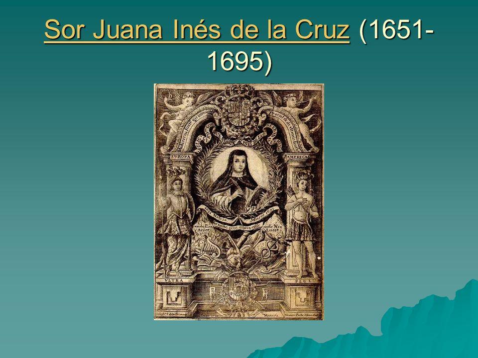 Sor Juana Inés de la CruzSor Juana Inés de la Cruz (1651- 1695) Sor Juana Inés de la Cruz