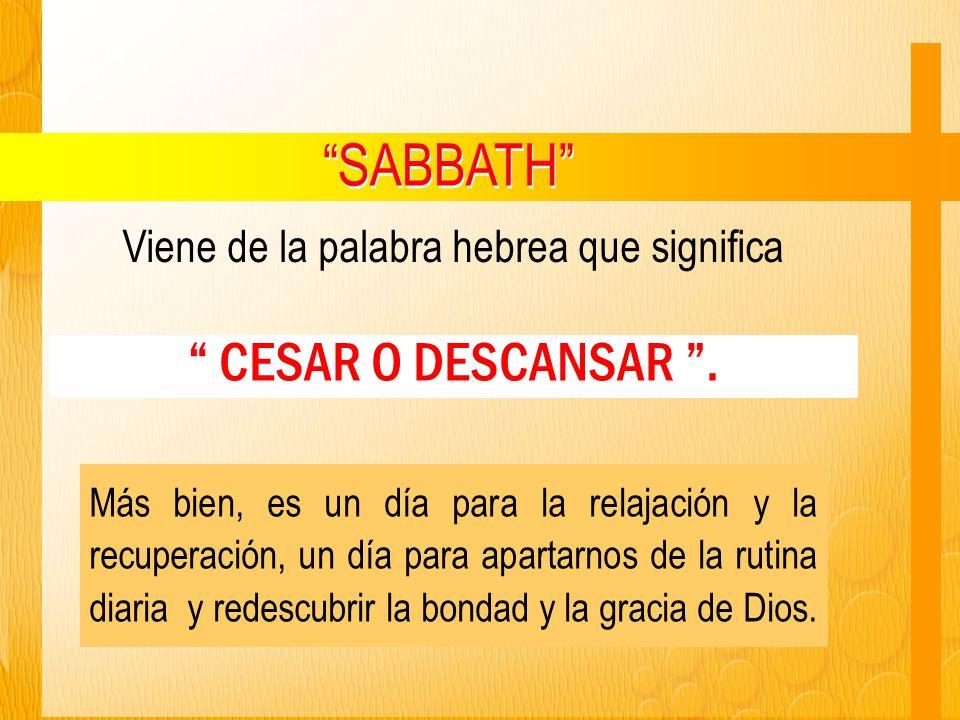 Viene de la palabra hebrea que significa SABBATH CESAR O DESCANSAR.