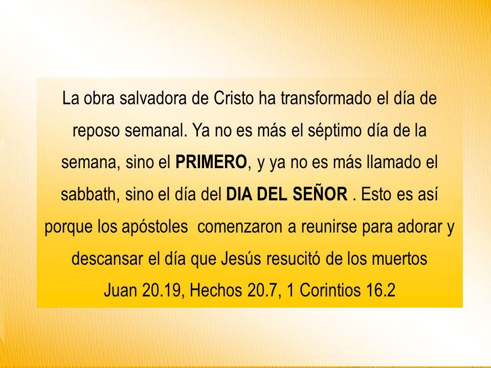 La obra salvadora de Cristo ha transformado el día de reposo semanal.