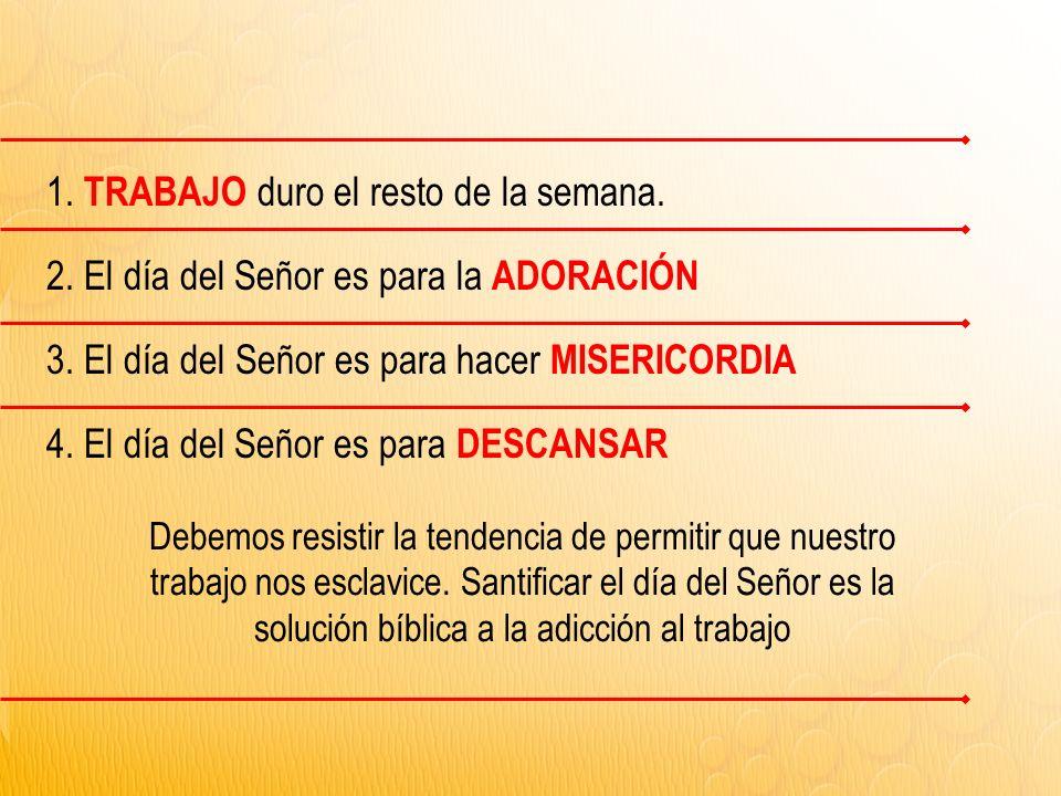 1.TRABAJO duro el resto de la semana. 2. El día del Señor es para la ADORACIÓN 3.