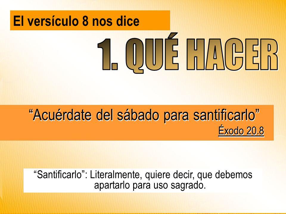 El versículo 8 nos dice Santificarlo: Literalmente, quiere decir, que debemos apartarlo para uso sagrado.