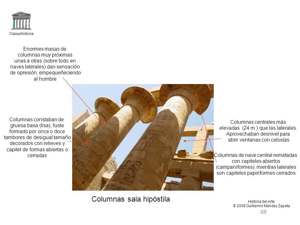 Claseshistoria Historia del Arte © 2006 Guillermo Méndez Zapata Columnas sala hipóstila Columnas centrales más elevadas (24 m.) que las laterales.