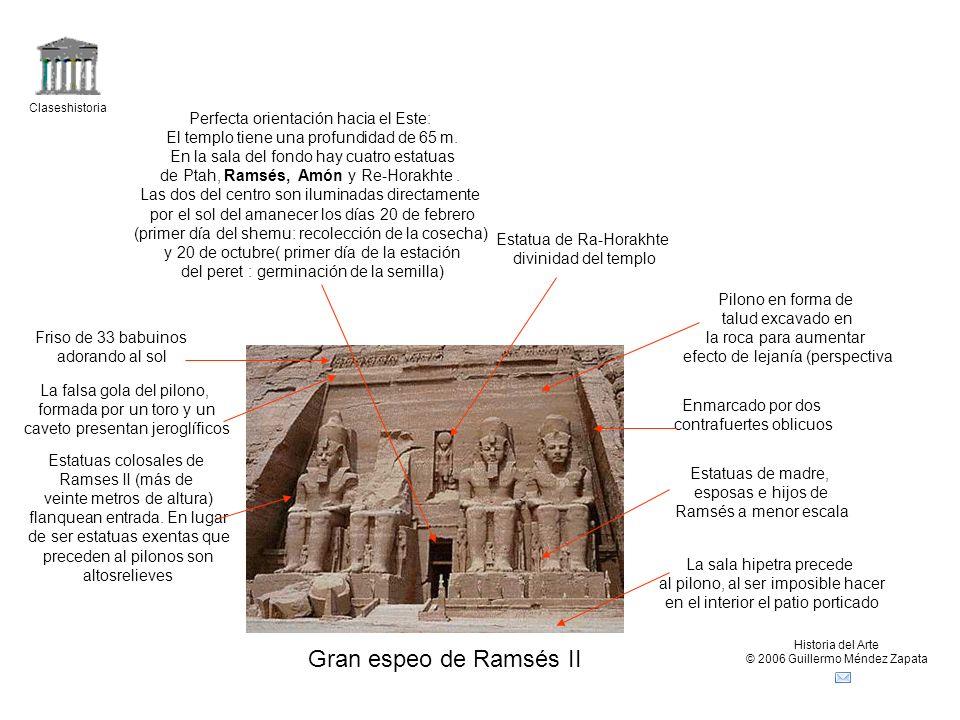 Claseshistoria Historia del Arte © 2006 Guillermo Méndez Zapata Gran espeo de Ramsés II Pilono en forma de talud excavado en la roca para aumentar efecto de lejanía (perspectiva Estatuas colosales de Ramses II (más de veinte metros de altura) flanquean entrada.