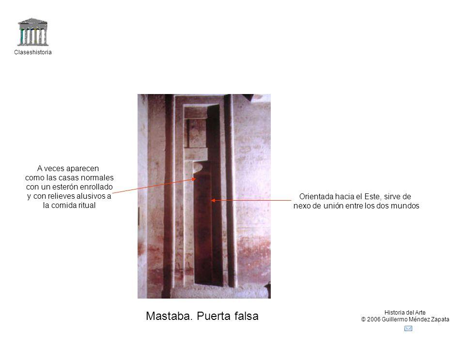 Claseshistoria Historia del Arte © 2006 Guillermo Méndez Zapata Pasillo descendente mastaba Conducía hacia la cámara funeraria, siendo posteriormente cegado