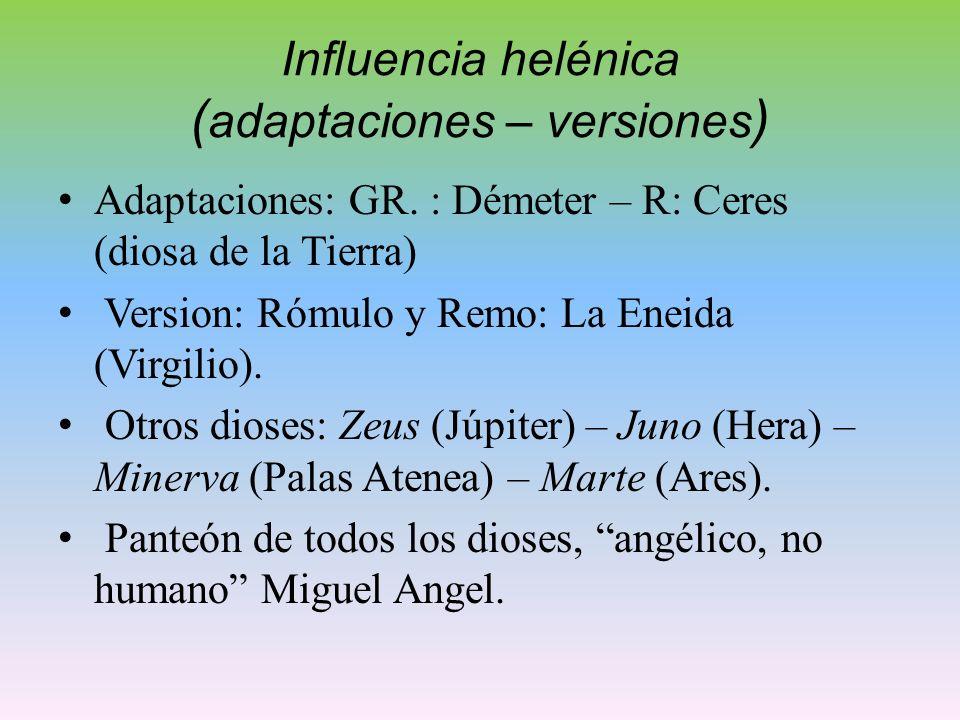 Influencia helénica ( adaptaciones – versiones ) Adaptaciones: GR. : Démeter – R: Ceres (diosa de la Tierra) Version: Rómulo y Remo: La Eneida (Virgil