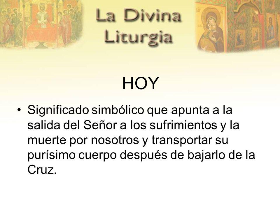 HOY Significado simbólico que apunta a la salida del Señor a los sufrimientos y la muerte por nosotros y transportar su purísimo cuerpo después de baj
