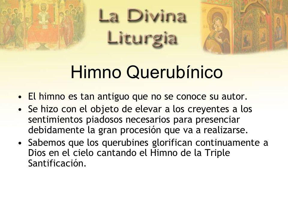 Himno Querubínico El himno es tan antiguo que no se conoce su autor. Se hizo con el objeto de elevar a los creyentes a los sentimientos piadosos neces
