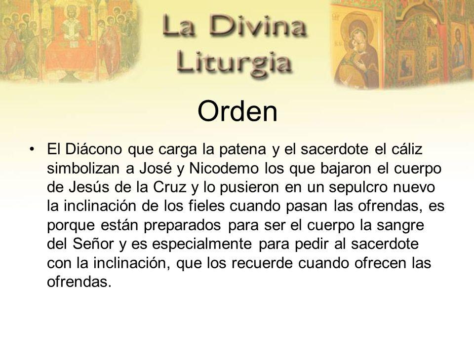 Orden El Diácono que carga la patena y el sacerdote el cáliz simbolizan a José y Nicodemo los que bajaron el cuerpo de Jesús de la Cruz y lo pusieron