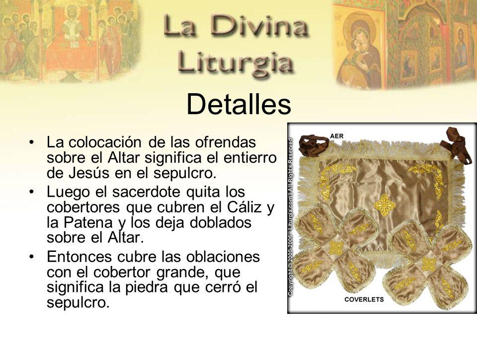 Detalles La colocación de las ofrendas sobre el Altar significa el entierro de Jesús en el sepulcro. Luego el sacerdote quita los cobertores que cubre