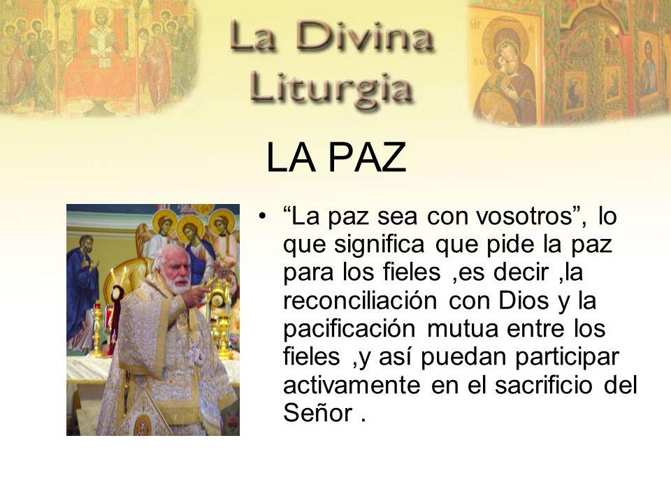 LA PAZ La paz sea con vosotros, lo que significa que pide la paz para los fieles,es decir,la reconciliación con Dios y la pacificación mutua entre los