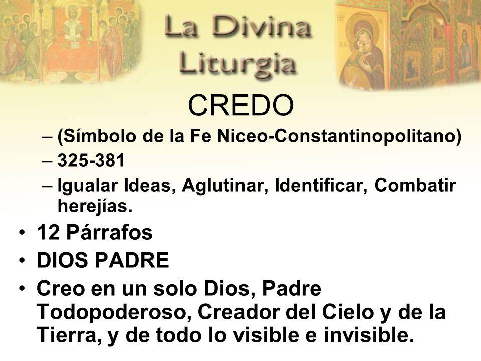 CREDO –(Símbolo de la Fe Niceo-Constantinopolitano) –325-381 –Igualar Ideas, Aglutinar, Identificar, Combatir herejías. 12 Párrafos DIOS PADRE Creo en