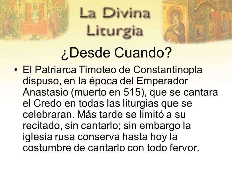 ¿Desde Cuando? El Patriarca Timoteo de Constantinopla dispuso, en la época del Emperador Anastasio (muerto en 515), que se cantara el Credo en todas l