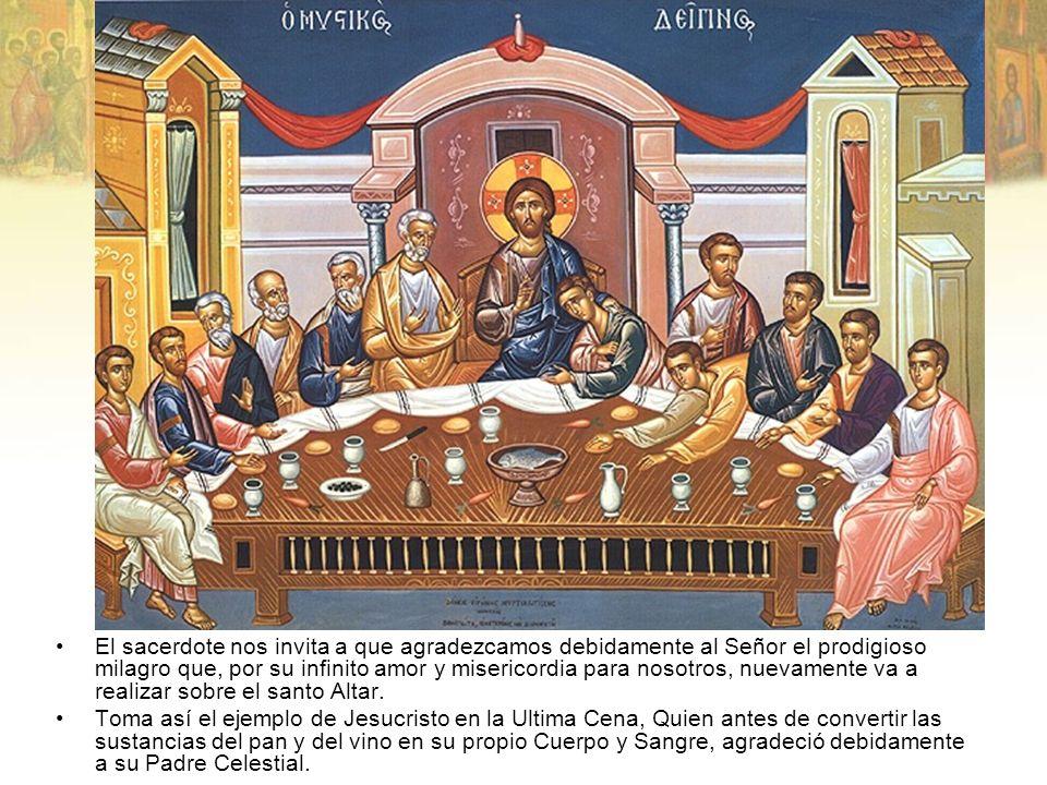El sacerdote nos invita a que agradezcamos debidamente al Señor el prodigioso milagro que, por su infinito amor y misericordia para nosotros, nuevamente va a realizar sobre el santo Altar.
