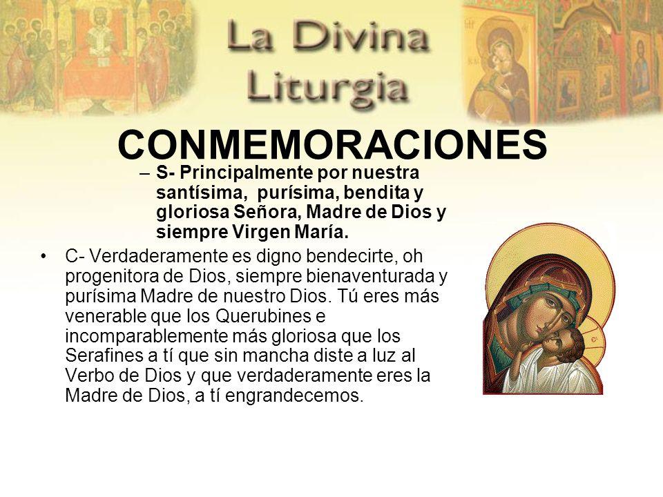 CONMEMORACIONES –S- Principalmente por nuestra santísima, purísima, bendita y gloriosa Señora, Madre de Dios y siempre Virgen María. C- Verdaderamente