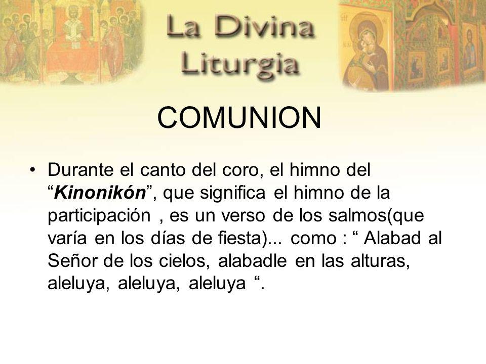 Durante el canto del coro, el himno delKinonikón, que significa el himno de la participación, es un verso de los salmos(que varía en los días de fiesta)...