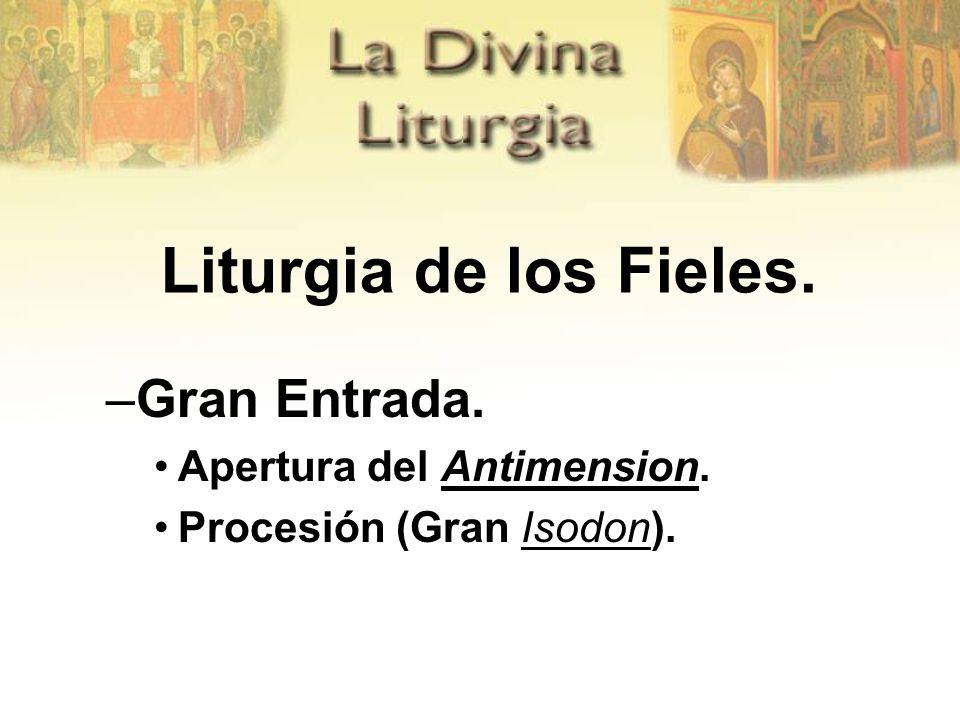 Liturgia de los Fieles. –Gran Entrada. Apertura del Antimension. Procesión (Gran Isodon).