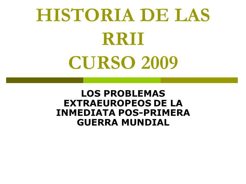 HISTORIA DE LAS RRII CURSO 2009 LOS PROBLEMAS EXTRAEUROPEOS DE LA INMEDIATA POS-PRIMERA GUERRA MUNDIAL