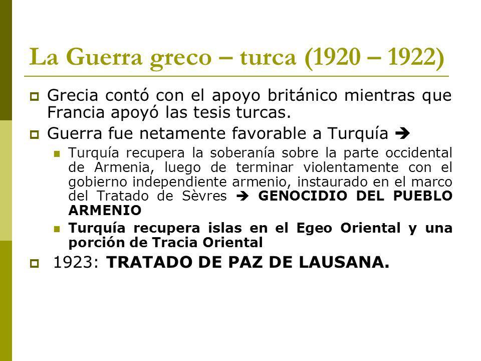 La Guerra greco – turca (1920 – 1922) Grecia contó con el apoyo británico mientras que Francia apoyó las tesis turcas.