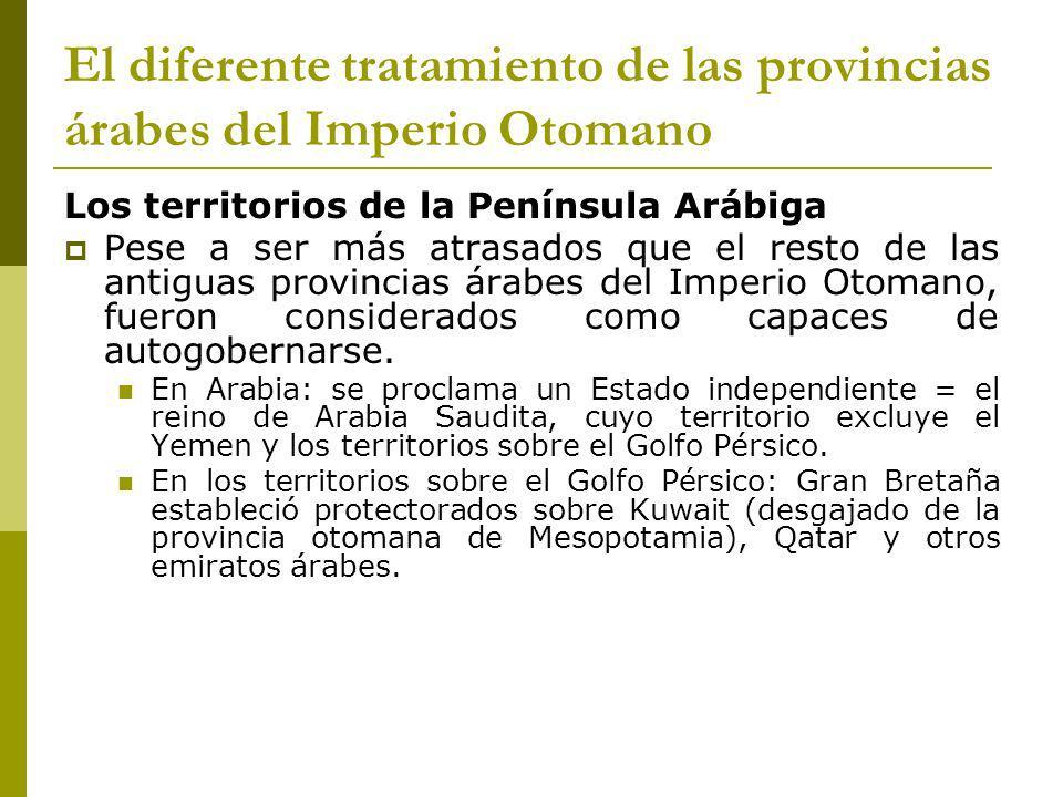 El diferente tratamiento de las provincias árabes del Imperio Otomano Los territorios de la Península Arábiga Pese a ser más atrasados que el resto de las antiguas provincias árabes del Imperio Otomano, fueron considerados como capaces de autogobernarse.