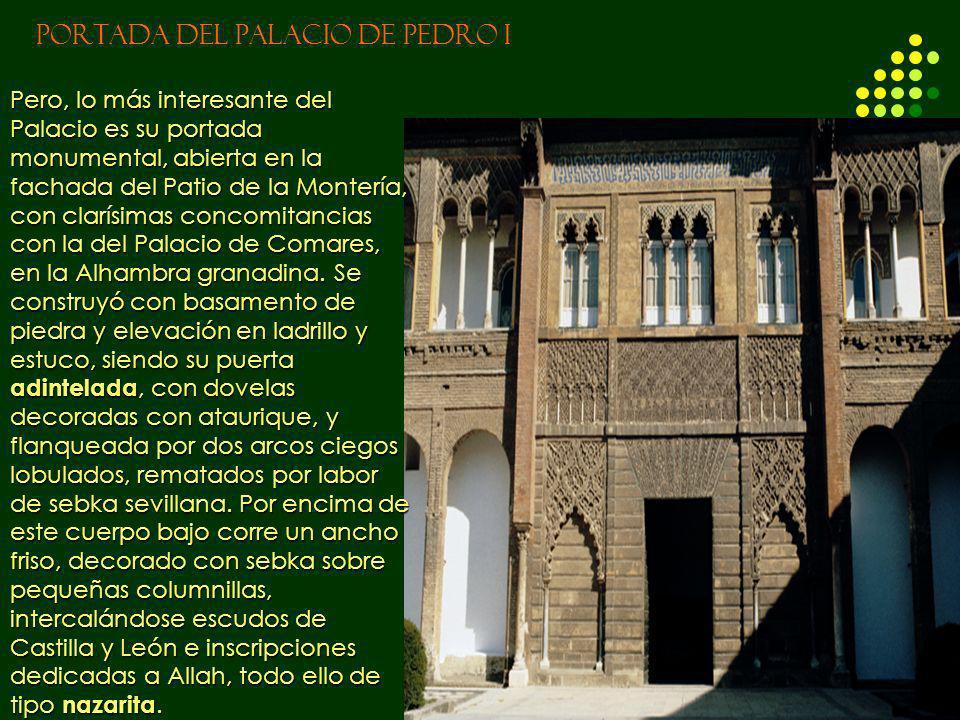 PORTADA DEL PALACIO DE PEDRO I Pero, lo más interesante del Palacio es su portada monumental, abierta en la fachada del Patio de la Montería, con clar