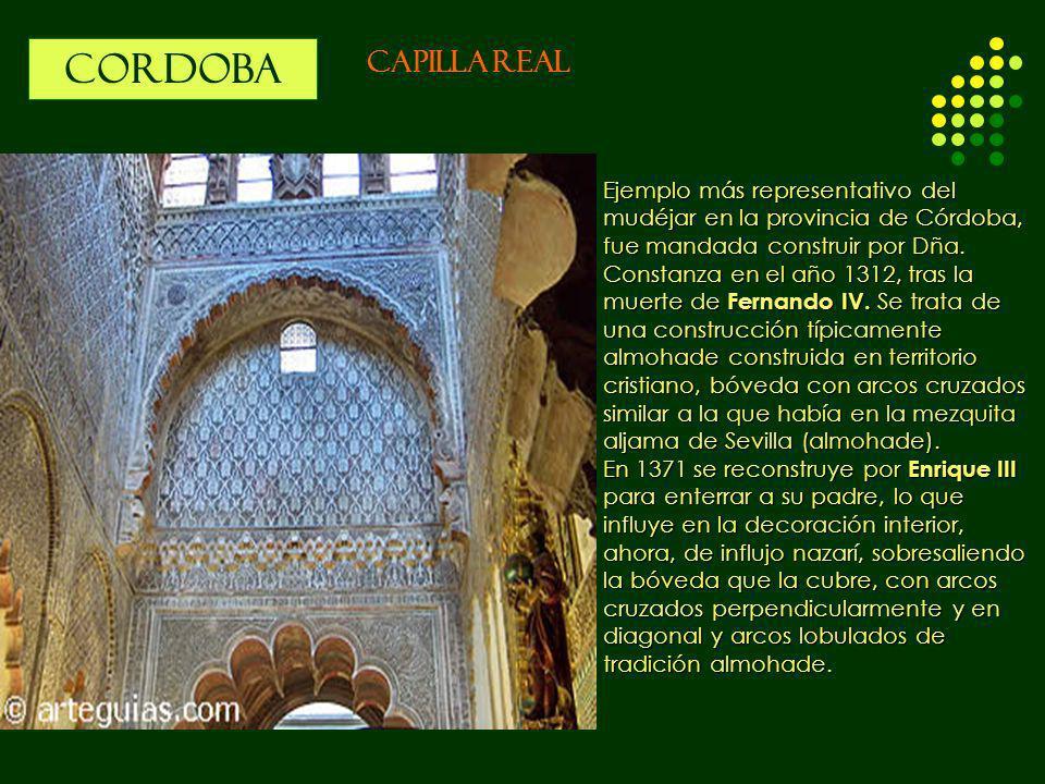 CORDOBA CAPILLA REAL Ejemplo más representativo del mudéjar en la provincia de Córdoba, fue mandada construir por Dña. Constanza en el año 1312, tras